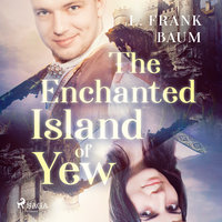The Enchanted Island of Yew - L. Frank Baum