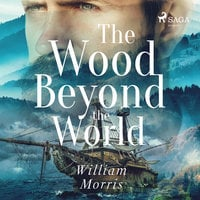 The Wood Beyond the World - William Morris, William William Morris