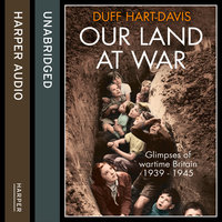 Our Land at War - Duff Hart-Davis