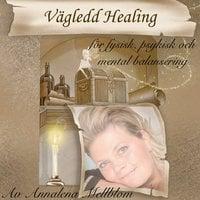Vägledd healing - för fysisk, psykisk och mental balans i din kropp, ditt liv - Annalena Mellblom
