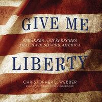Give Me Liberty - Christopher L. Webber