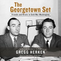 The Georgetown Set: Friends and Rivals in Cold War Washington - Gregg Herken