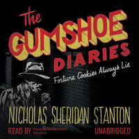 The Gumshoe Diaries: Fortune Cookies Always Lie - Nicholas Sheridan Stanton