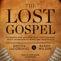The Lost Gospel: Decoding the Ancient Text That Reveals Jesus' Marriage to Mary the Magdalene - Barrie Wilson, Simcha Jacobovici