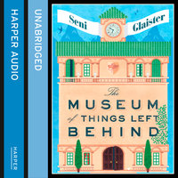 The Museum of Things Left Behind - Seni Glaister