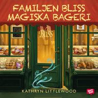 Familjen Bliss magiska bageri - Kathryn Littlewood