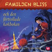 Familjen Bliss och den förtrollade kokboken - Kathryn Littlewood