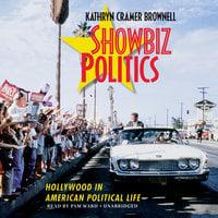 Showbiz Politics - Kathryn Cramer Brownell