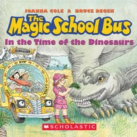 The Magic School Bus - In the Time of Dinosaurs - Joanna Cole, Bruce Degen