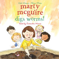 Marty McGuire Digs Worms! - Kate Messner
