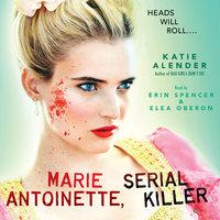 Marie Antoinette - Serial Killer - Katie Alender