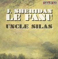 Uncle Silas - J. Sheridan Le Fanu, Joseph Sheridan Le Fanu