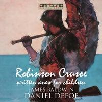 Robinson Crusoe - Written Anew for Children - Daniel Defoe,James Baldwin
