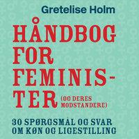 Håndbog for feminister (og deres modstandere) - Gretelise Holm