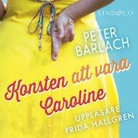 Konsten att vara Caroline - Peter Barlach