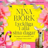 Lyckliga i alla sina dagar : Om pengars och människors värde - Nina Björk