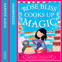 Rose Bliss Cooks up Magic - Kathryn Littlewood