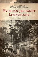 Hvordan jeg fandt Livingstone - Henry Morton Stanley, Henry M. Stanley