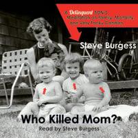 Who Killed Mom - Steve Burgess