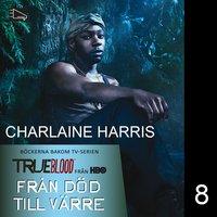 Från död till värre - Charlaine Harris
