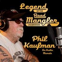 Legend of the Road Mangler - Phil Kaufman