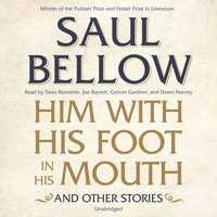 Him with His Foot in His Mouth, and Other Stories - Saul Bellow