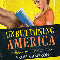 Unbuttoning America: A Biography of Peyton Place - Ardis Cameron