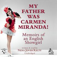 My Father Was Carmen Miranda! - Nena Jover Kelty
