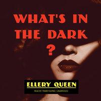 What's in the Dark? - Ellery Queen
