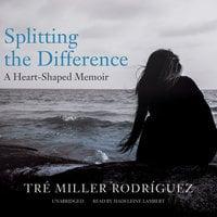 Splitting the Difference - Tré Miller Rodríguez