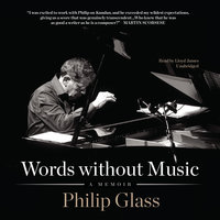 Words without Music: A Memoir - Philip Glass