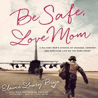 Be Safe, Love Mom - Elaine Lowry Brye
