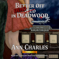 Better Off Dead in Deadwood - Ann Charles