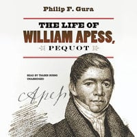 The Life of William Apess, Pequot - Philip F. Gura