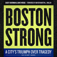 Boston Strong - Casey Sherman, Dave Wedge