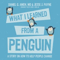 What I Learned from a Penguin: A Story on How to Help People Change - Daniel G. Amen (M.D.), Jesse Payne