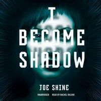 I Become Shadow - Joe Shine