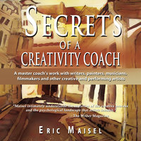 Secrets of a Creativity Coach - Eric Maisel