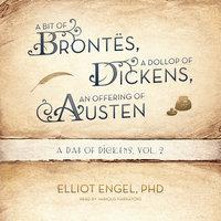 A Bit of Brontës, a Dollop of Dickinson, an Offering of Austen - Elliot Engel (Ph.D.)