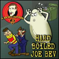 Hard-Boiled Joe Bev - Joe Bevilacqua, William Melillo
