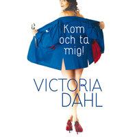 Kom och ta mig! - Victoria Dahl