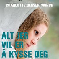 Alt jeg vil er å kysse deg - Charlotte Glaser Munch