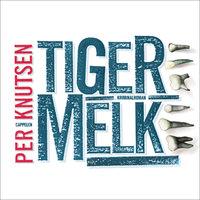 Tigermelk - Per Knutsen