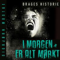 I morgen er alt mørkt - Brages historie - Sigbjørn Mostue