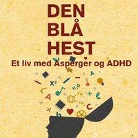 Den blå hest - et liv med Asperger og ADHD - Susanne Elisabeth Longhi