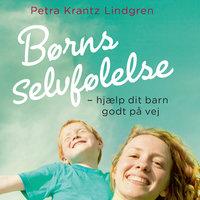 Børns selvfølelse - hjælp dit barn godt på vej - Petra Krantz Lindgren