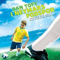 I Neymars fodspor - Drengen der søgte den perfekte dribling - Dan Toft