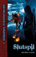 The Morganville Vampires #6: Slutspil - Rachel Caine