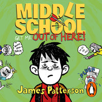 Middle School: Get Me Out of Here! - James Patterson