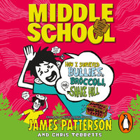 Middle School: How I Survived Bullies, Broccoli, and Snake Hill - James Patterson